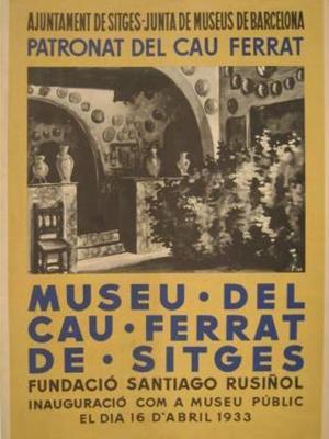 El primer cartell del Museu del Cau Ferrat (1933), editat amb motiu de la seva obertura com a museu públic.